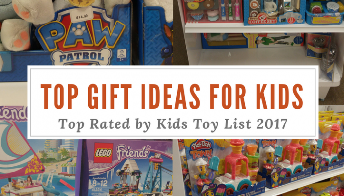 Top Gift Ideas for Kids: Top Rated by Kids Toy List 2017