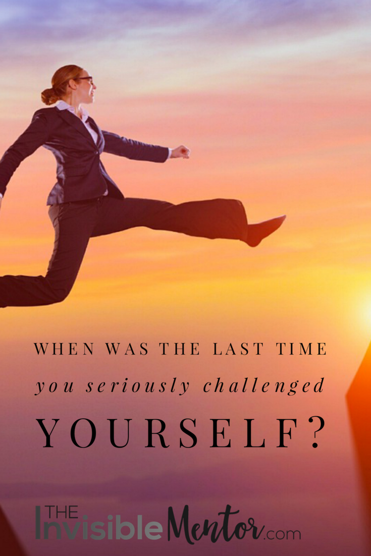 seriously challenged yourself