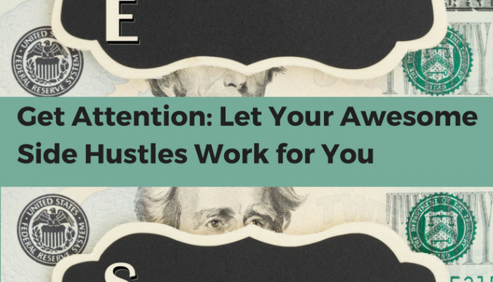 Get Attention: Let Your Awesome Side Hustles Work for You