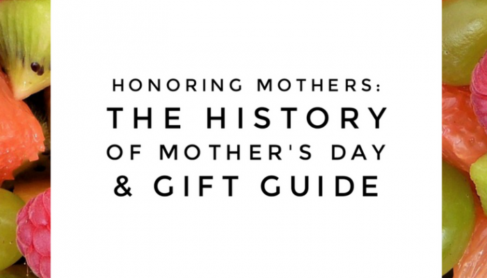 Honoring Mothers: The History of Mother's Day & Gift Guide